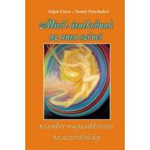 Edgar Cayce, Swami Panchadasi Miről árulkodnak az aura színei – Az ember magasabb testei – Az asztrálvilág