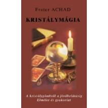 Frater Achad Kristálymágia – A kristálygömbtől a jövőbelátásig