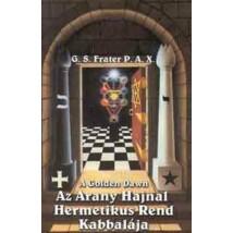 G. S. Frater P. A. X. A Golden Down – Az Arany Hajnal Hermetikus Rend kabbalája
