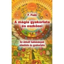 Pierre Piobb A mágia gyakorlata és eszközei