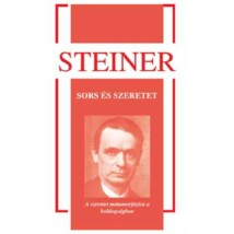 Rudolf Steiner Sors és szeretet – A szeretet metamorfózisa a boldogságban