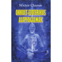 Wictor Charon Okkult-ezoterikus alapfogalmak