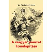 Dr. Karácsonyi János A magyar nemzet honalapítása