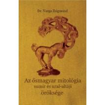 Dr. Varga Zsigmond Az ősmagyar mitológia sumir és ural-altáji öröksége