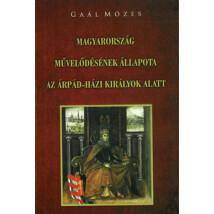 Gaál Mózes Magyarország művelődésének állapota az Árpád-házi királyok alatt