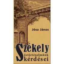 """Jósa János Székely őstörténelmünk kérdései  és """"A nemes székely nemzet képe"""""""