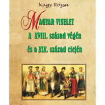 Nagy Rózsa Magyar viselet a XVIII. század végén és a XIX. század elején