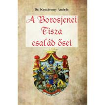 Dr. Komáromy András A Borosjenei Tisza család ősei .