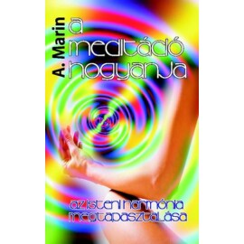 A. Marin A meditáció hogyanja Az isteni harmónia megtapasztalása