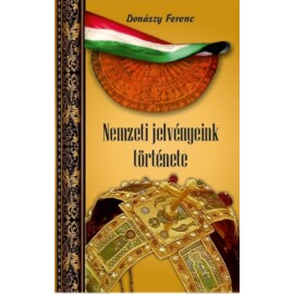 Donászy Ferenc Nemzeti jelvényeink története
