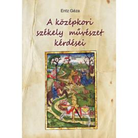 Entz Géza A középkori székely művészet kérdései