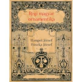 Huszka József és Hampel József Régi magyar ornamentika