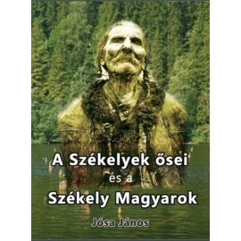 Jósa János A székelyek ősei és a székely magyarok