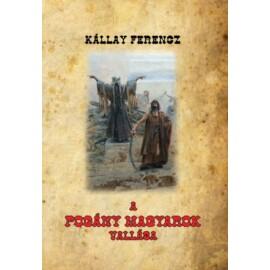 Kállay Ferencz A pogány magyarok vallása