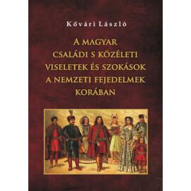 Kővári László A magyar családi s közéleti viseletek és szokások a nemzeti fejedelmek korában