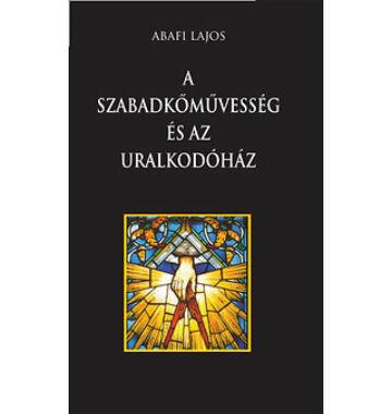 Abafi Lajos A szabadkőművesség és az uralkodóház