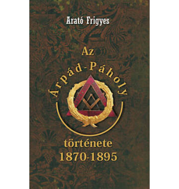 Arató Frigyes Az Árpád-páholy történet 1870 - 1895