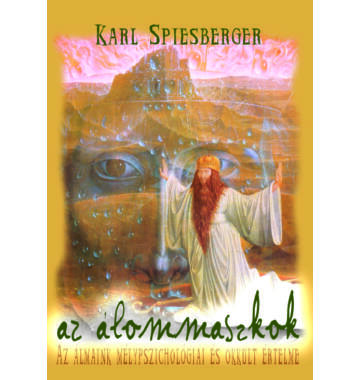 Karl Spiesberger Az álommaszkok – Az álmaink mélypszichológiai és okkult értelme
