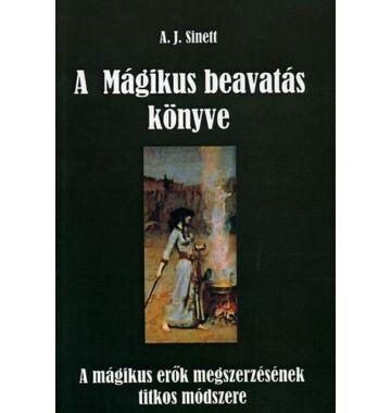 A. J. Sinett  A Mágikus beavatás könyve A mágikus erők megszerzésének titkos módszere
