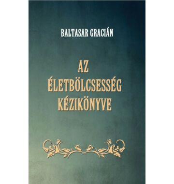 Baltasar Gracián Az életbölcsesség kézikönyve