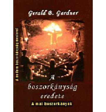Gerald B. Gardner A boszorkányság eredete – A mai boszorkányok