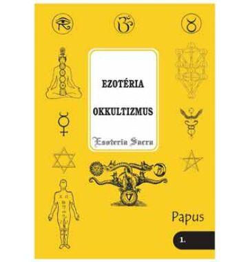 Papus Ezotéria – Okkultizmus – Esoteria sacra 1.