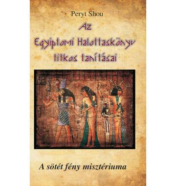 Peryt Shou Az Egyiptomi Halottaskönyv titkos tanításai – A sötét fény misztériuma