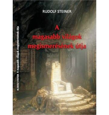 Rudolf Steiner A magasabb világok megismerésének útja