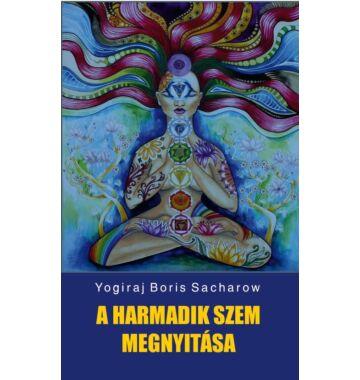 Yogiraj Boris Sacharow A harmadik szem megnyitása