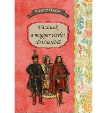 Boncz Ödön Vázlatok a magyar viselet történetéből
