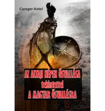 Csengery Antal Az altaji népek ősvallása tekintettel a magyar ősvallásra