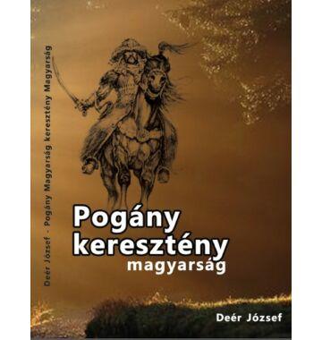 Deér József  Pogány magyarság keresztény magyarság