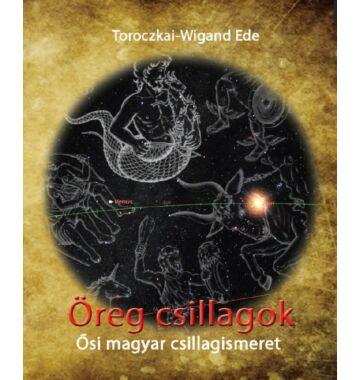 Toroczkai-Wigand Ede Öreg csillagok-Ősi magyar csillagismeret