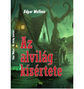 Edgar Wallace Az alvilág kísértete