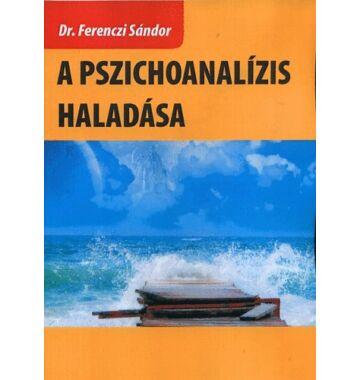 Dr. Ferenczi Sándor A pszichoanalízis haladása