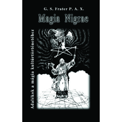 G. S. Frater P. A. X. Magia Nigrae – Adalékok a mágia kultúrtörténetéhez