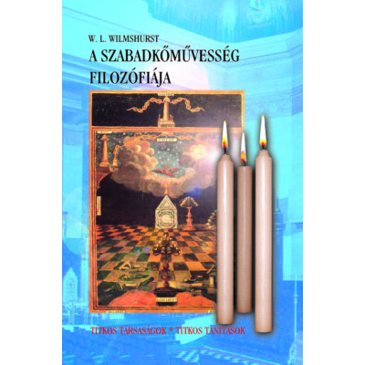 W. L. Wilmshurst A szabadkőművesség filozófiája