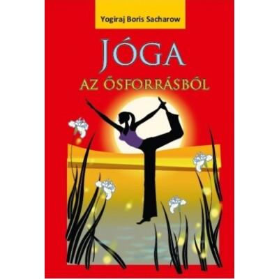 Yogiraj Boris Sacharow Jóga az ősforrásból
