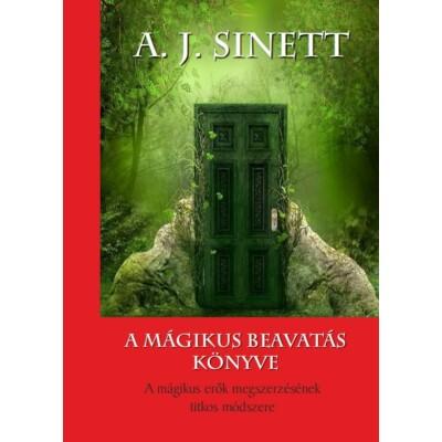 A. J. Sinett A mágikus beavatás könyve - A mágikus erők megszerzésének titkos módszere