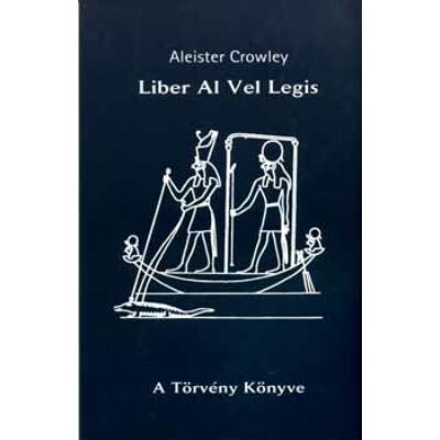 Aleister Crowley  Liber Al Vel Legis – A Törvény Könyve