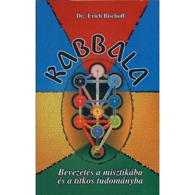 Dr. Erich Bischoff Kabbala – Bevezetés a misztikába és a titkos tudományba
