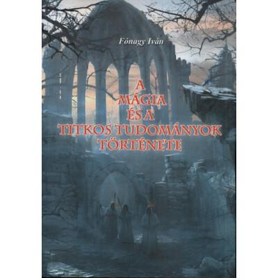 Fónagy Iván A mágia és a titkos tudományok története