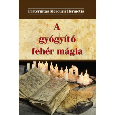 Fraternitas Mercurii Hermetis A gyógyító fehér mágia
