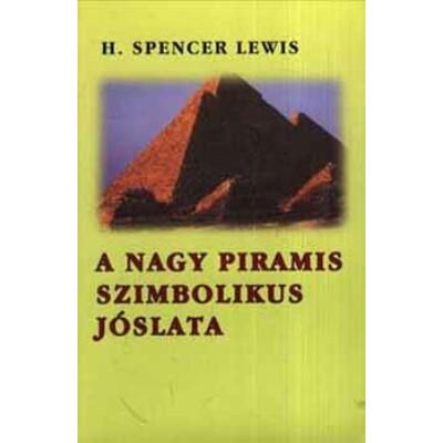 H. Spencer Lewis A nagy piramis szimbolikus jóslata