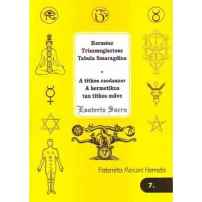 Hermész Triszmegisztosz - Tabula Smaragdina - A titkos csodaszer - A hermetikus tan titkos műve