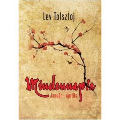 Lev Tolsztoj Mindennapra Január - Április