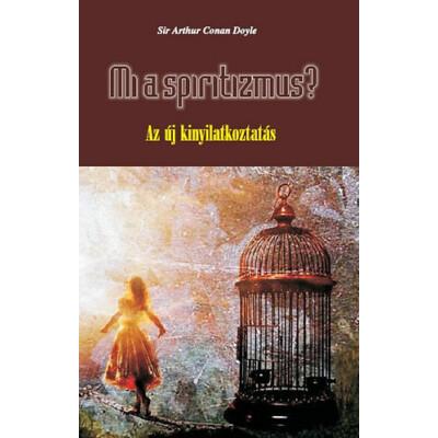 Sir Arthur Conan Doyle Mi a spiritizmus? ― Az új kinyilatkoztatás