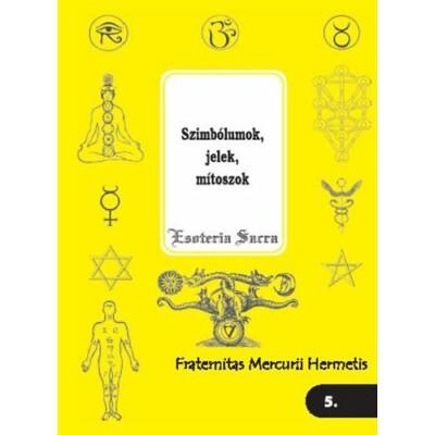 Szimbólumok, jelek, mítoszok – Esoterica Sacra 5.