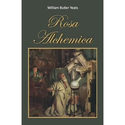 William Butler Yeats Rosa Alchemica