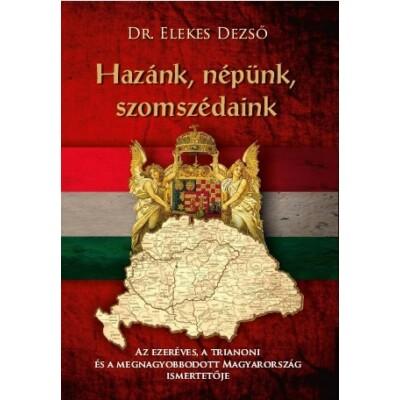 Dr. Elekes Dezső Hazánk, népünk, szomszédaink